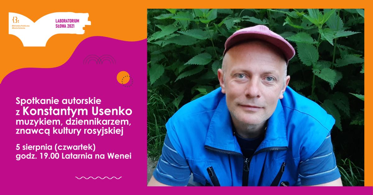 Spotkanie autorskie z Konstantym Usenką, muzykiem, dziennikarzem, znawcą kultury rosyjskiej